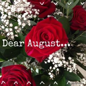 dear august roses